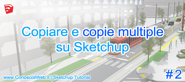 SketchUp Tutorial – copia e copie multiple di oggetti