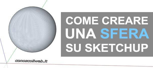 Come creare una sfera su SketchUp