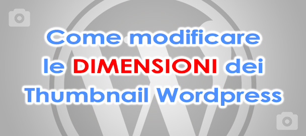 Come modificare dimensioni Thumbnail WordPress